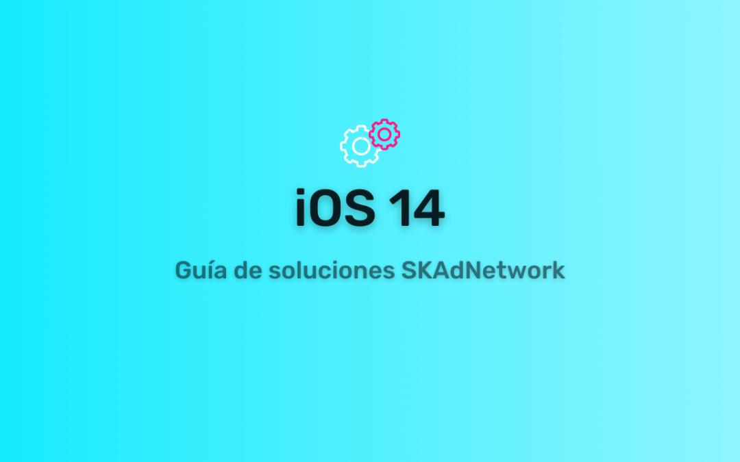 iOS 14.5: Guía de soluciones SKAdNetwork